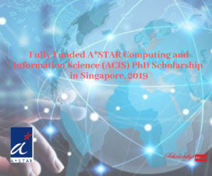 Fully Funded A*STAR Computing and Information Science (ACIS) PhD Scholarship in Singapore, 2019
