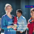 Study In The UK: Cost Of Study, Cost Of Living, Admission & Scholarships