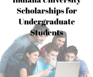 Indiana University Scholarships for Undergraduate Students