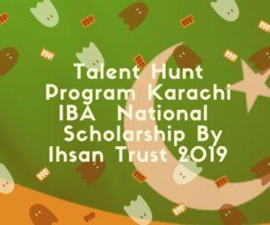Talent Hunt Program Karachi IBA  National  Scholarship By Ihsan Trust 2019
