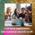 LLM Early Application international awards in UK